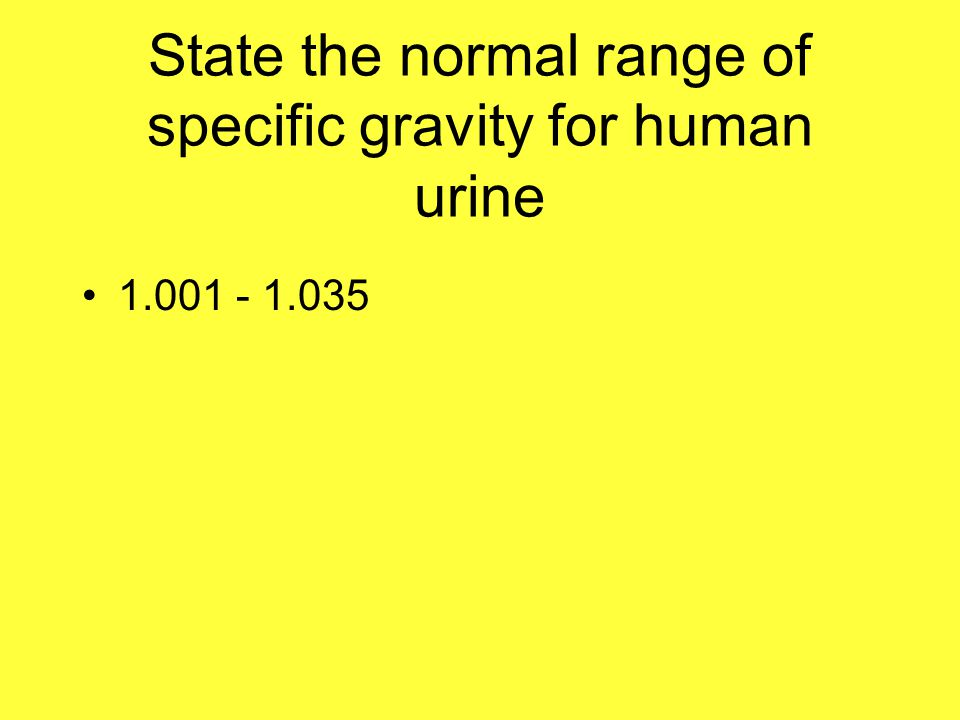 State the normal range of specific gravity for human urine