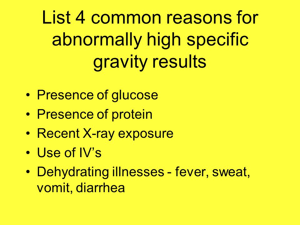 List 4 common reasons for abnormally high specific gravity results