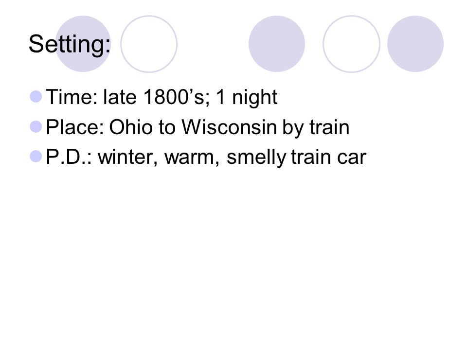 Setting: Time: late 1800's; 1 night Place: Ohio to Wisconsin by train