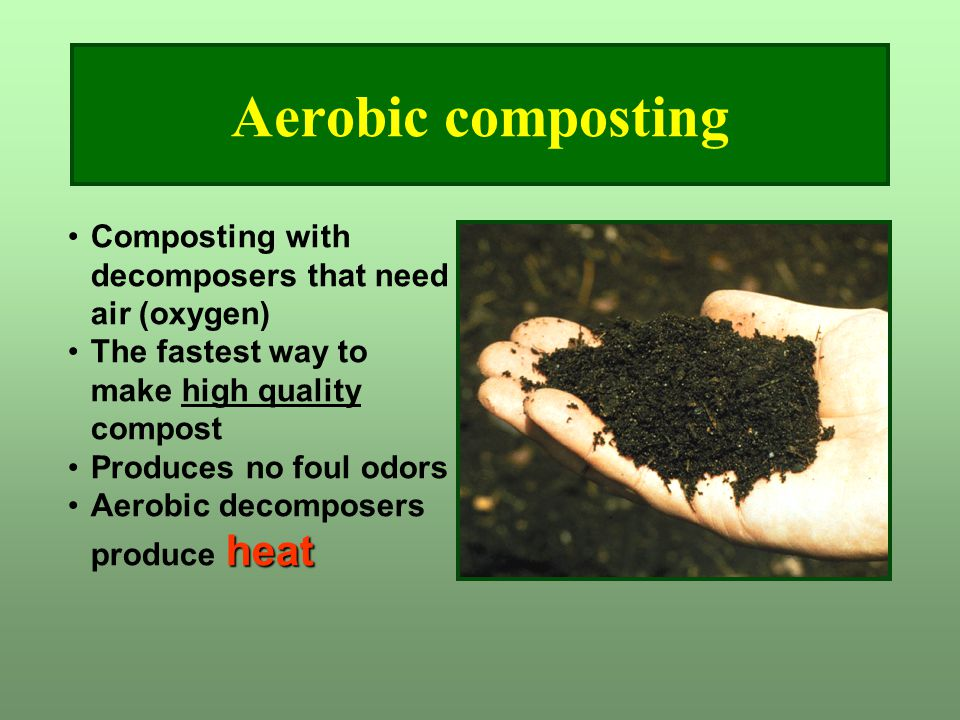 Aerobic composting Composting with decomposers that need air (oxygen)