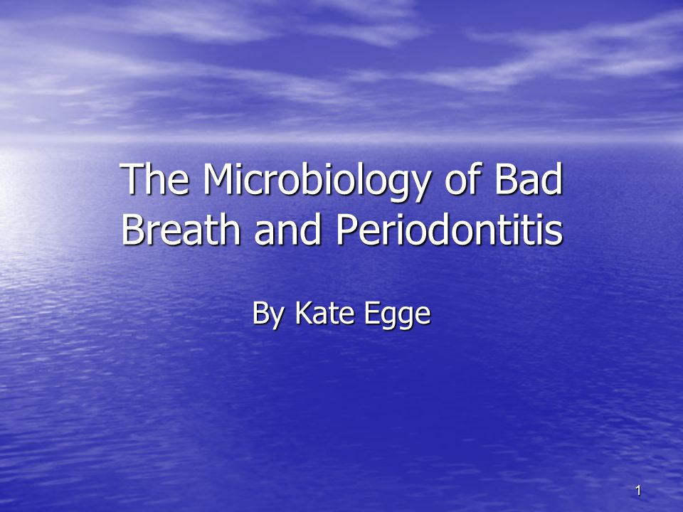 The Microbiology of Bad Breath and Periodontitis