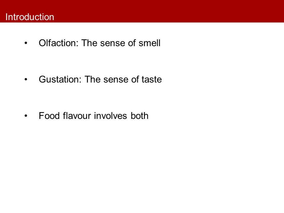 Introduction Olfaction: The sense of smell Gustation: The sense of taste Food flavour involves both