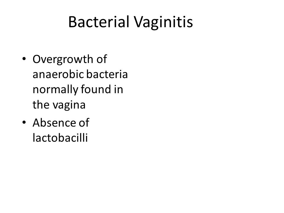 Bacterial Vaginitis Overgrowth of anaerobic bacteria normally found in the vagina.