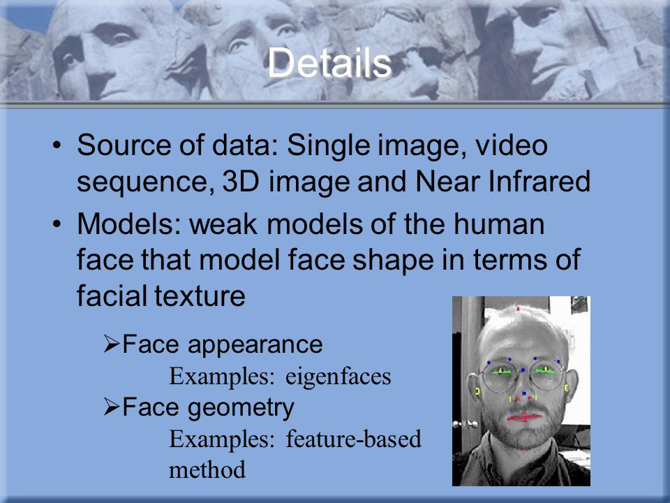 Details Source of data: Single image, video sequence, 3D image and Near Infrared.