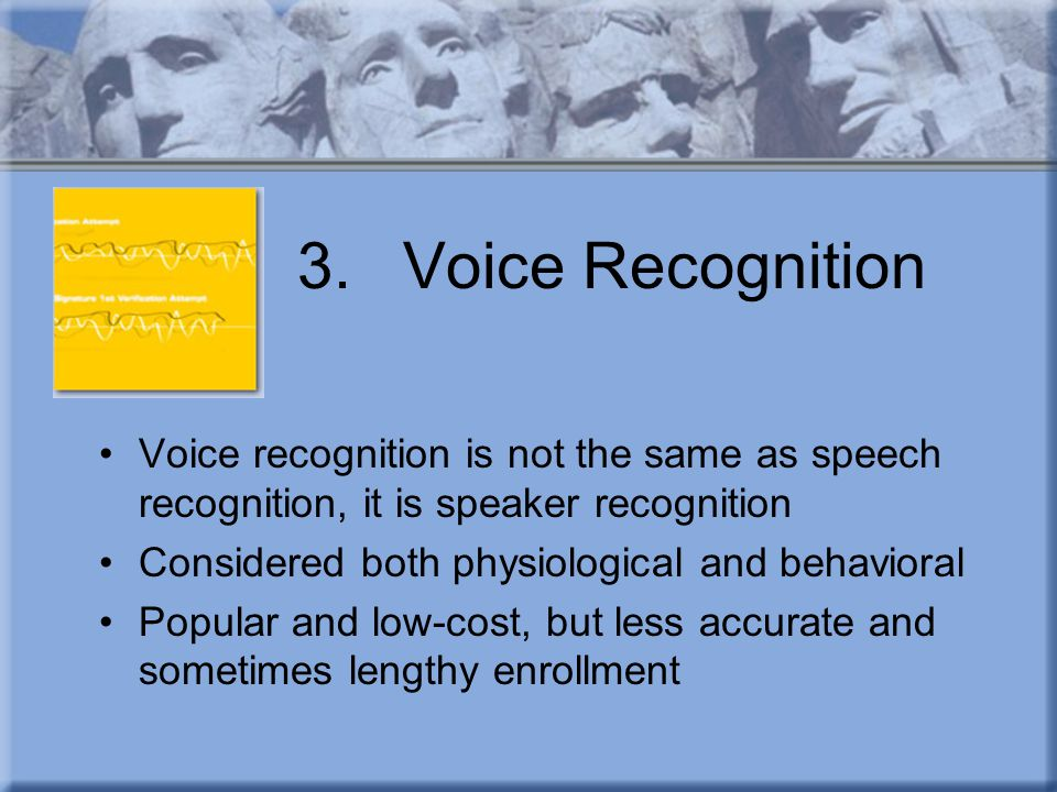 3. Voice Recognition Voice recognition is not the same as speech recognition, it is speaker recognition.