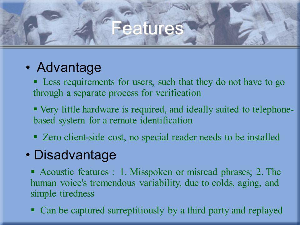 Features Advantage Disadvantage