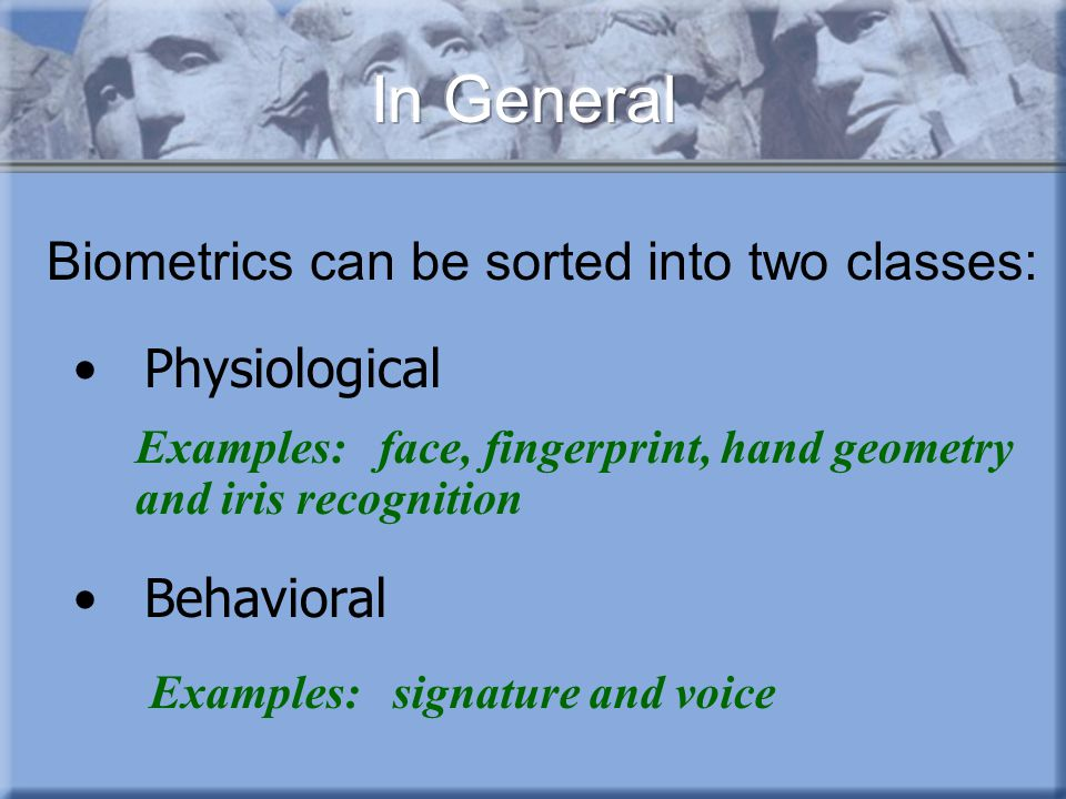 In General Biometrics can be sorted into two classes: Physiological