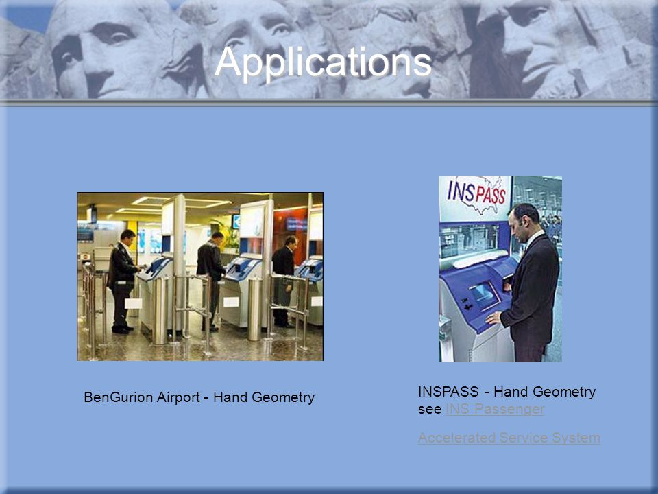 Applications INSPASS - Hand Geometry see INS Passenger Accelerated Service System.