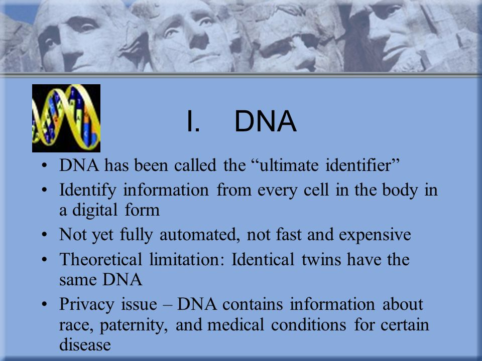I. DNA DNA has been called the ultimate identifier
