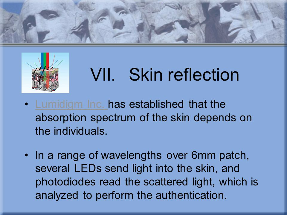 VII. Skin reflection Lumidigm Inc. has established that the absorption spectrum of the skin depends on the individuals.