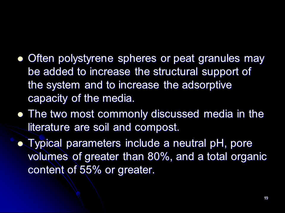 Often polystyrene spheres or peat granules may be added to increase the structural support of the system and to increase the adsorptive capacity of the media.