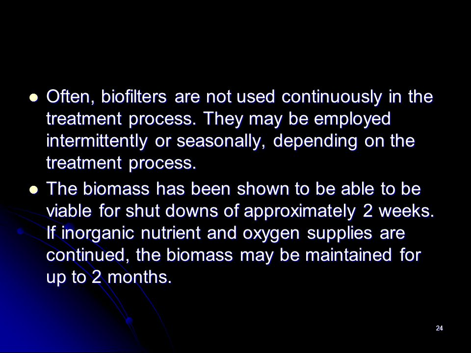 Often, biofilters are not used continuously in the treatment process