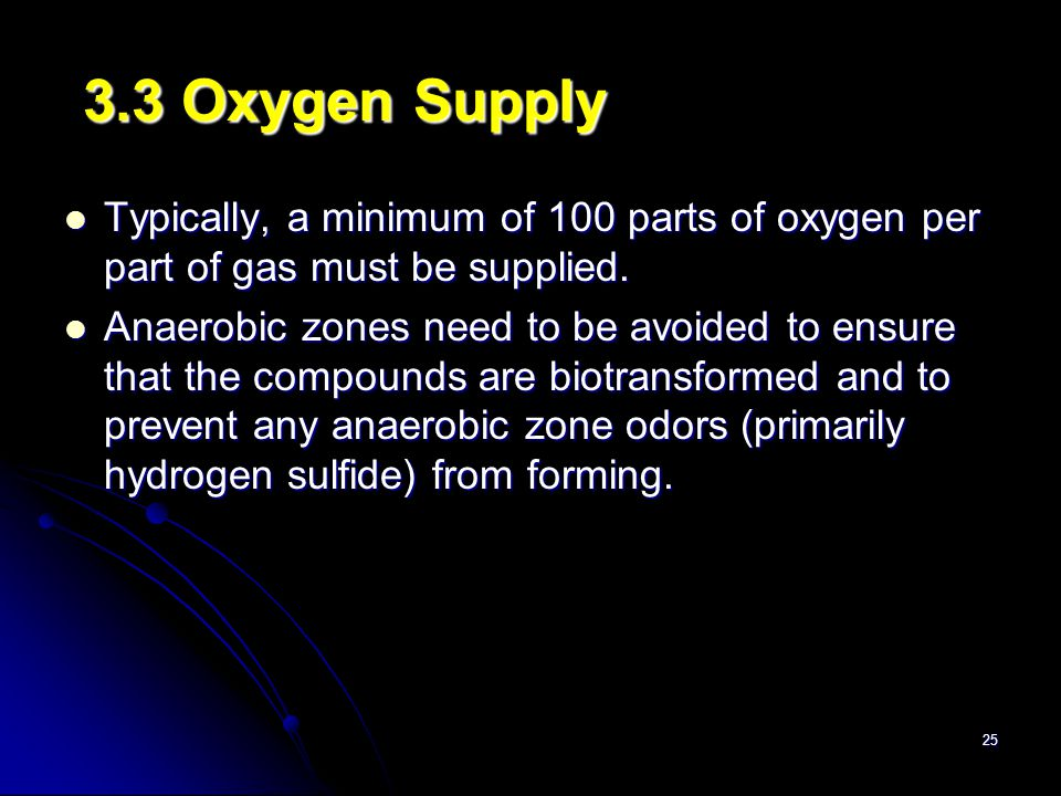 3.3 Oxygen Supply Typically, a minimum of 100 parts of oxygen per part of gas must be supplied.