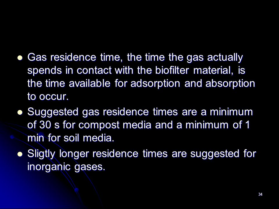 Gas residence time, the time the gas actually spends in contact with the biofilter material, is the time available for adsorption and absorption to occur.