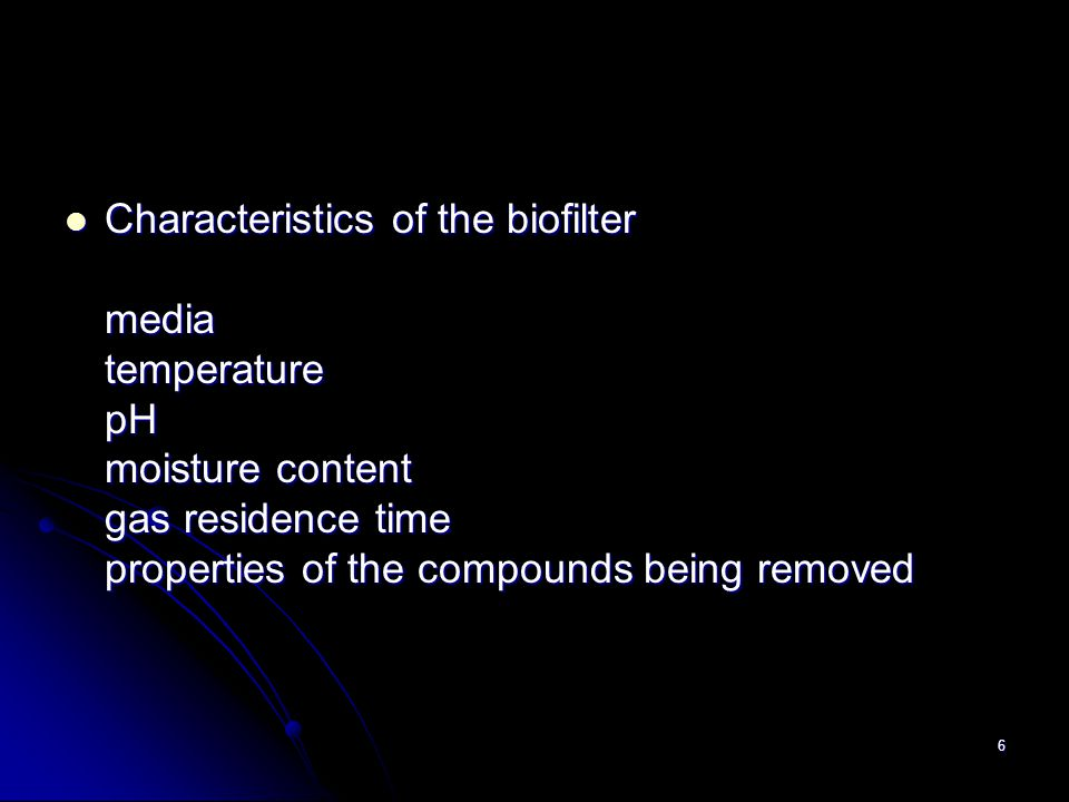 Characteristics of the biofilter media temperature pH moisture content gas residence time properties of the compounds being removed