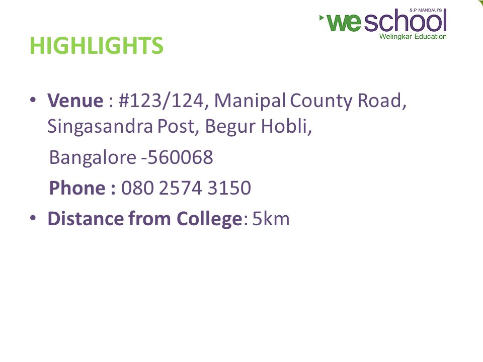 HIGHLIGHTS Venue : #123/124, Manipal County Road, Singasandra Post, Begur Hobli, Bangalore -560068.