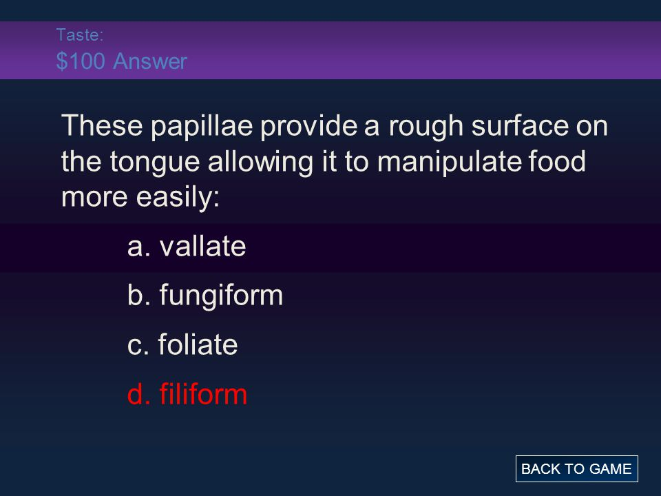 Taste: $100 Answer These papillae provide a rough surface on the tongue allowing it to manipulate food more easily: