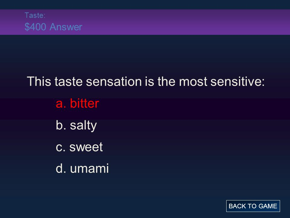 This taste sensation is the most sensitive: a. bitter b. salty
