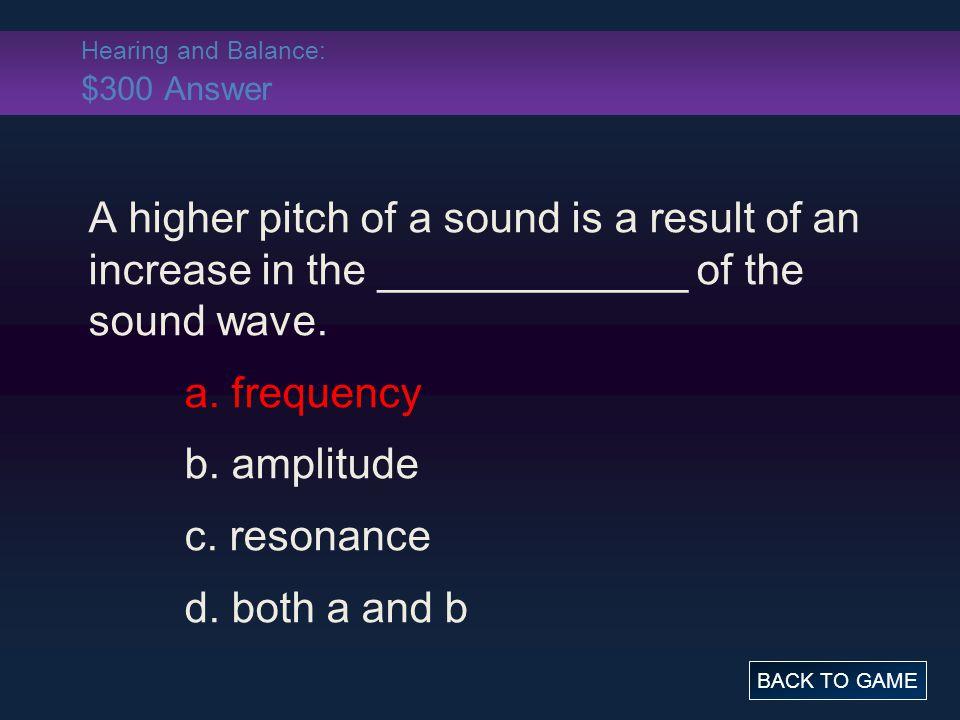 Hearing and Balance: $300 Answer