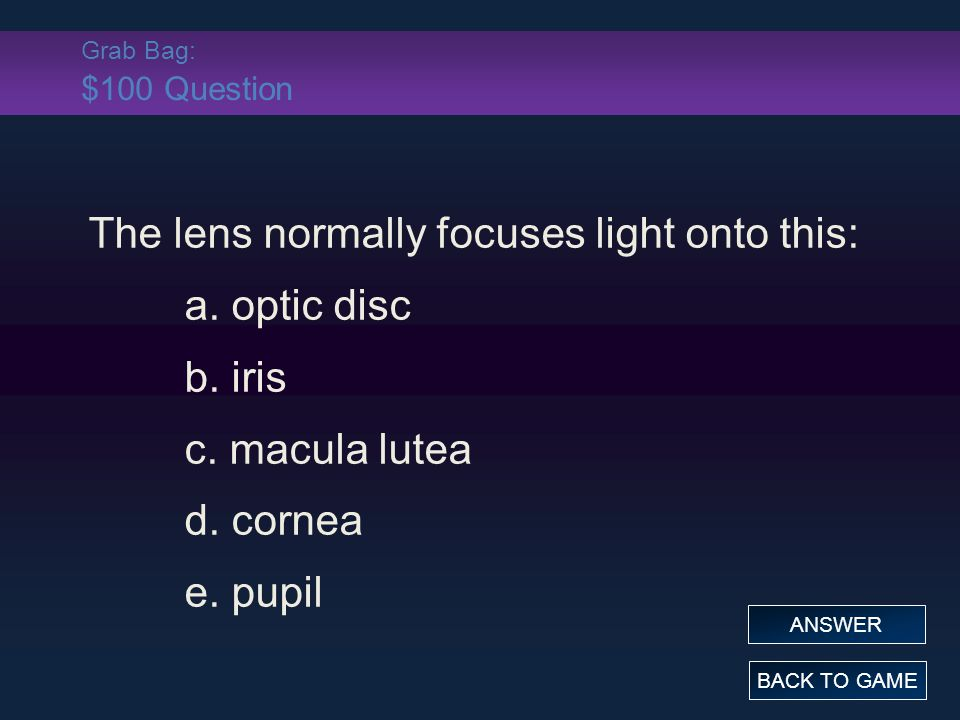 The lens normally focuses light onto this: a. optic disc b. iris