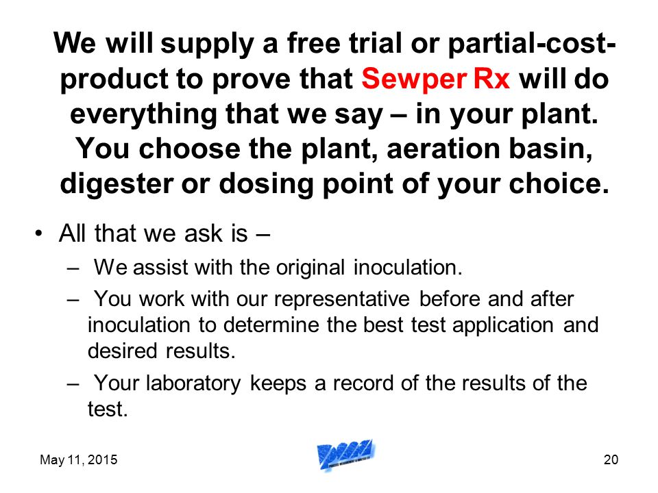 We will supply a free trial or partial-cost- product to prove that Sewper Rx will do everything that we say – in your plant. You choose the plant, aeration basin, digester or dosing point of your choice.