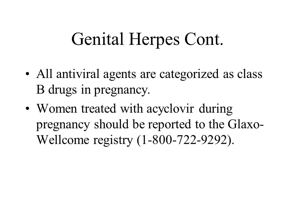 Genital Herpes Cont. All antiviral agents are categorized as class B drugs in pregnancy.