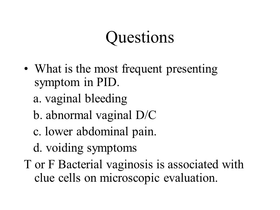 Questions What is the most frequent presenting symptom in PID.