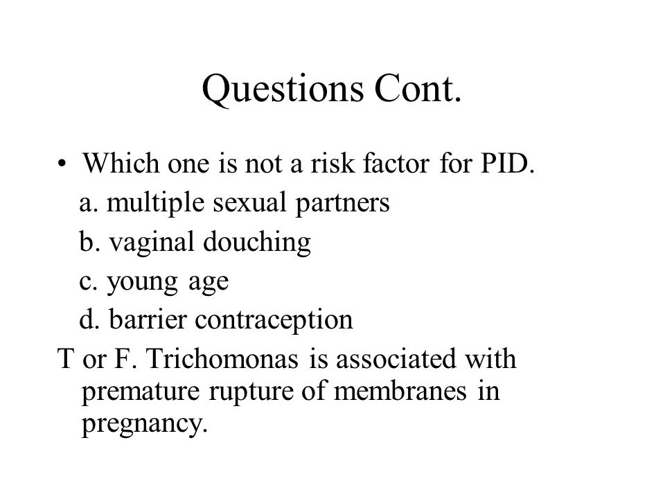 Questions Cont. Which one is not a risk factor for PID.
