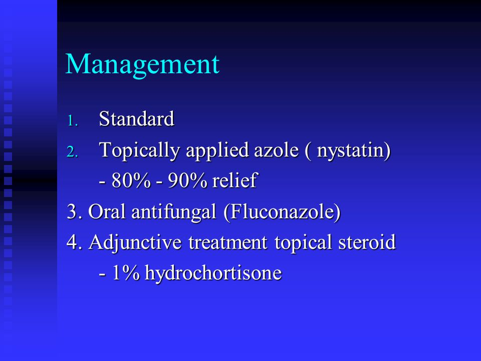 Management Standard Topically applied azole ( nystatin)