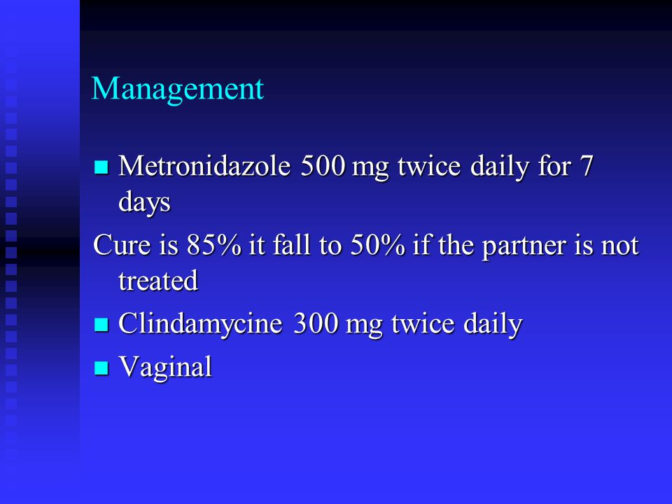 Management Metronidazole 500 mg twice daily for 7 days