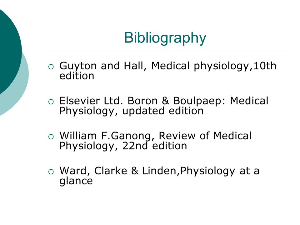 Bibliography Guyton and Hall, Medical physiology,10th edition