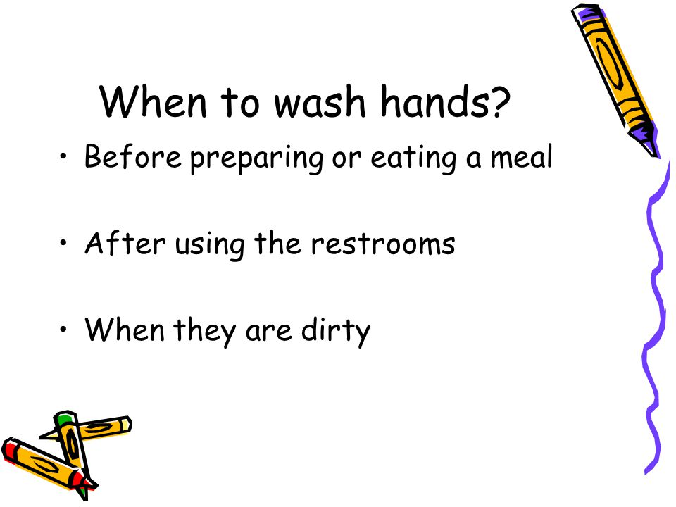When to wash hands Before preparing or eating a meal