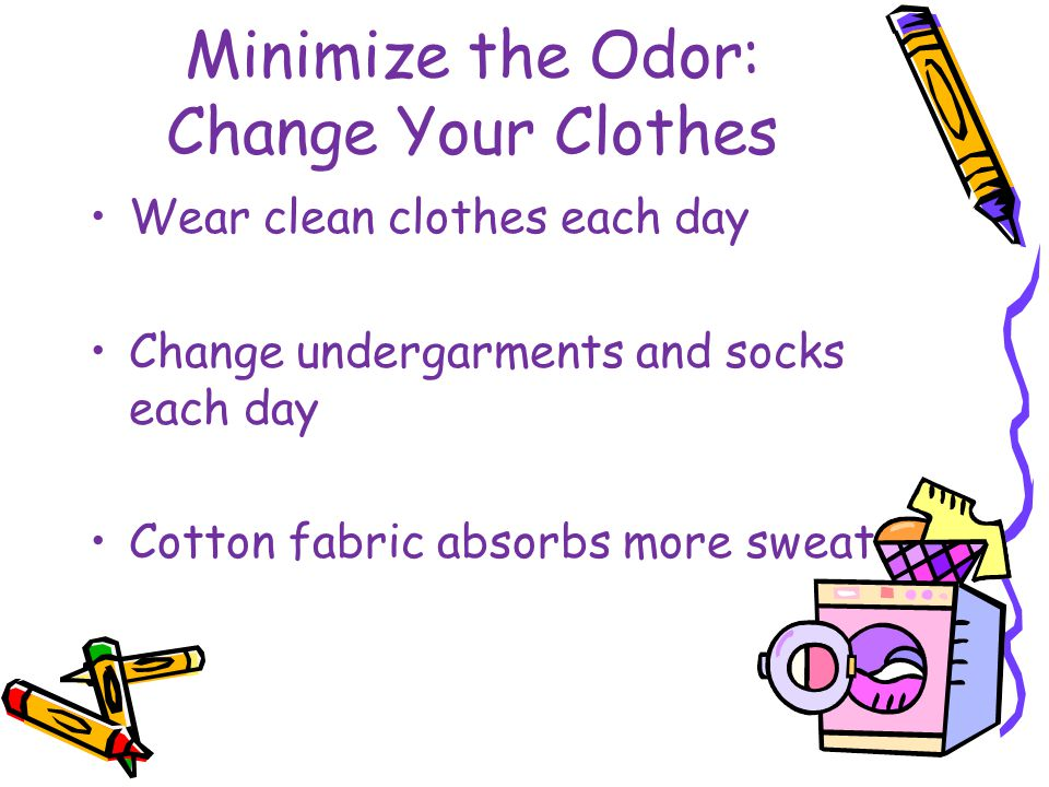 Minimize the Odor: Change Your Clothes