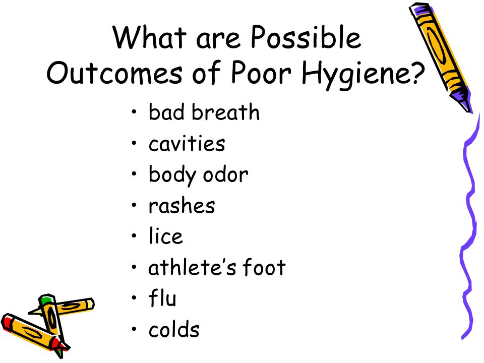 What are Possible Outcomes of Poor Hygiene