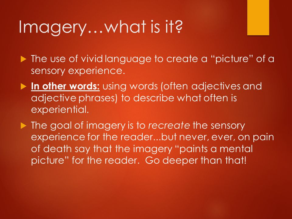 Imagery…what is it The use of vivid language to create a picture of a sensory experience.