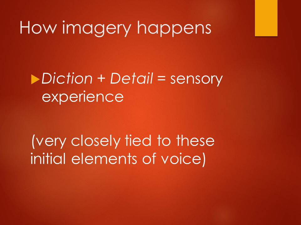 How imagery happens Diction + Detail = sensory experience