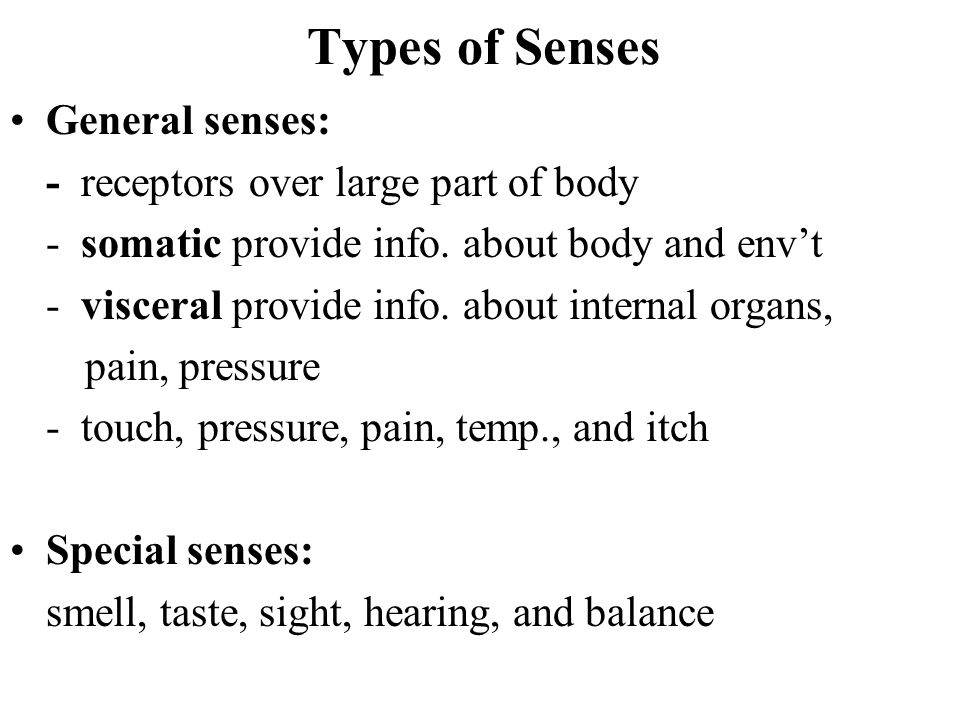 Types of Senses General senses: - receptors over large part of body