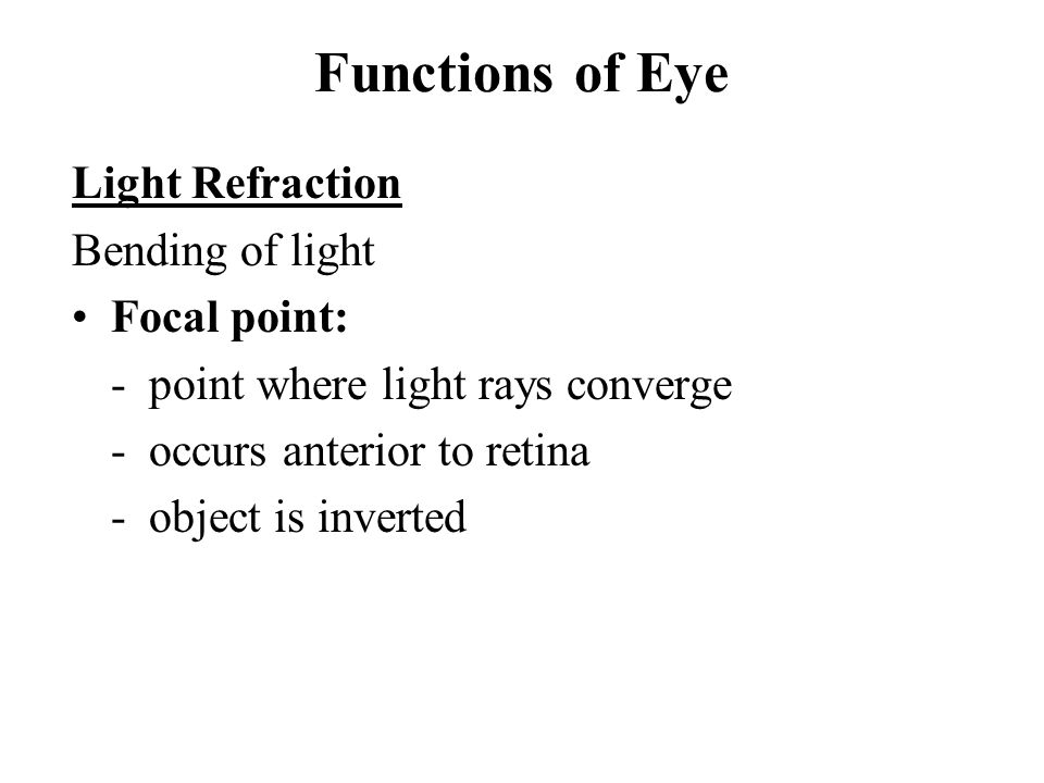 Functions of Eye Light Refraction Bending of light Focal point: