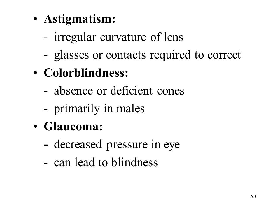 Astigmatism: - irregular curvature of lens. - glasses or contacts required to correct. Colorblindness: