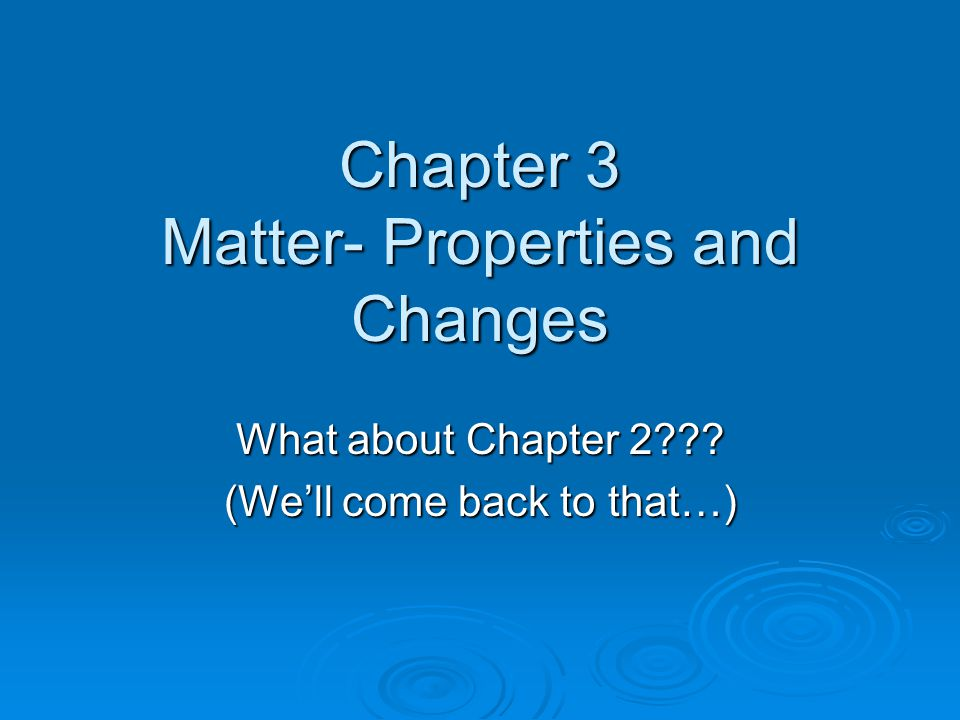 Chapter 3 Matter- Properties and Changes