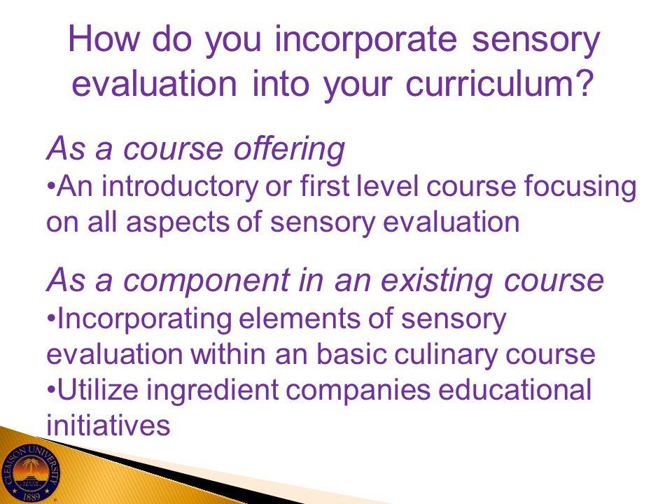 How do you incorporate sensory evaluation into your curriculum