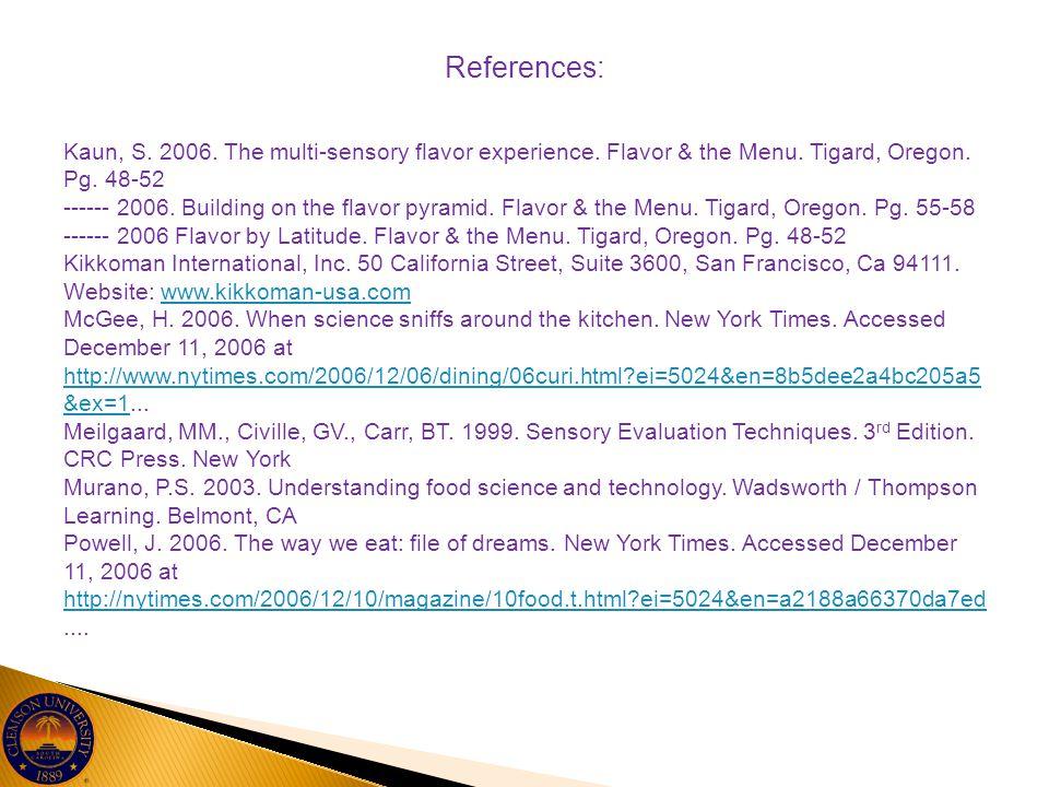 References: Kaun, S. 2006. The multi-sensory flavor experience. Flavor & the Menu. Tigard, Oregon. Pg. 48-52.