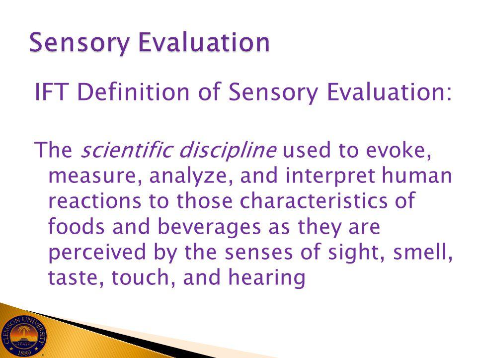 Sensory Evaluation IFT Definition of Sensory Evaluation: