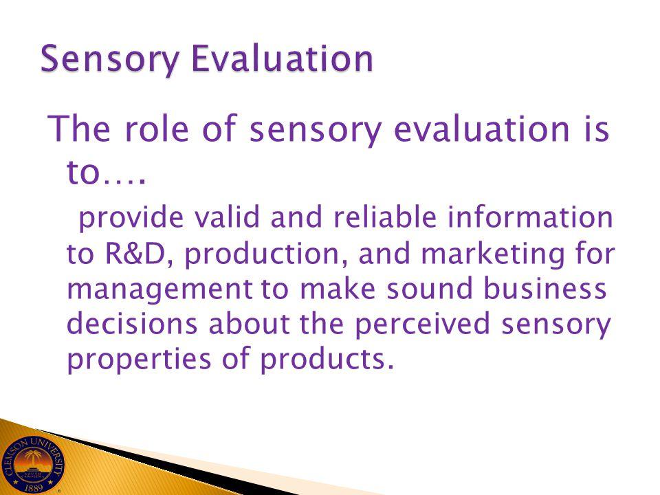 Sensory Evaluation The role of sensory evaluation is to….