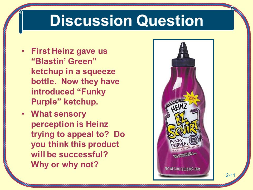 Discussion Question First Heinz gave us Blastin' Green ketchup in a squeeze bottle. Now they have introduced Funky Purple ketchup.