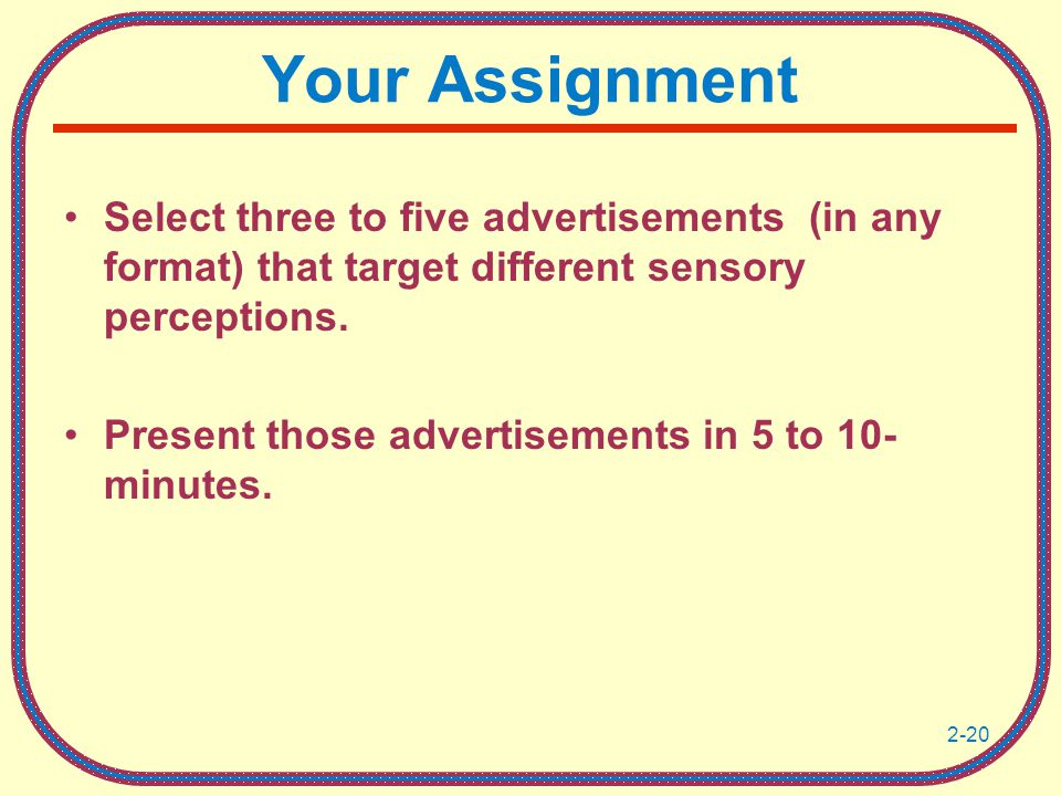 Your Assignment Select three to five advertisements (in any format) that target different sensory perceptions.