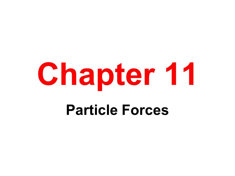 Chapter 11 Particle Forces