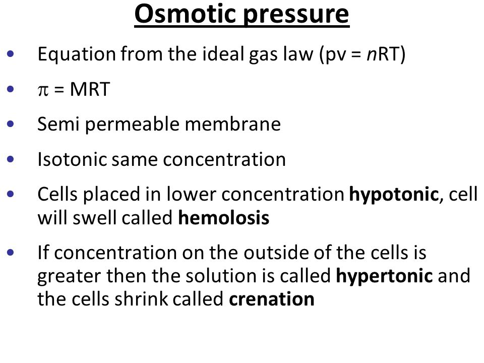 Osmotic pressure Equation from the ideal gas law (pv = nRT)  = MRT