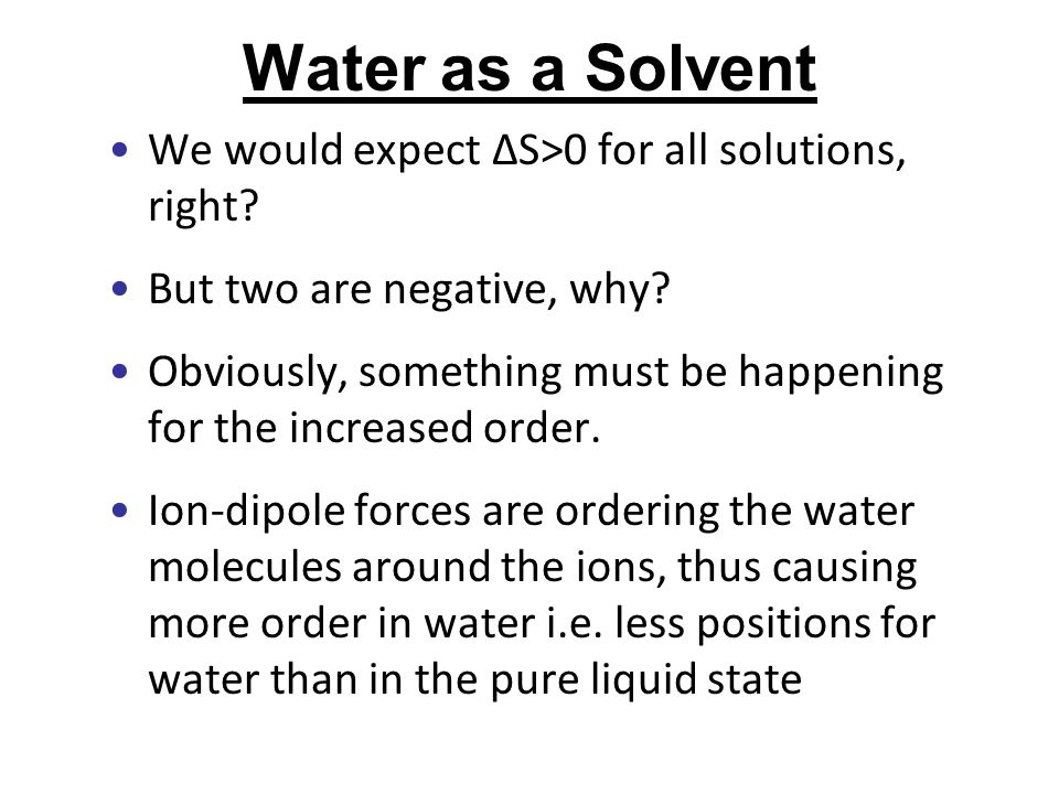 Water as a Solvent We would expect ∆S>0 for all solutions, right