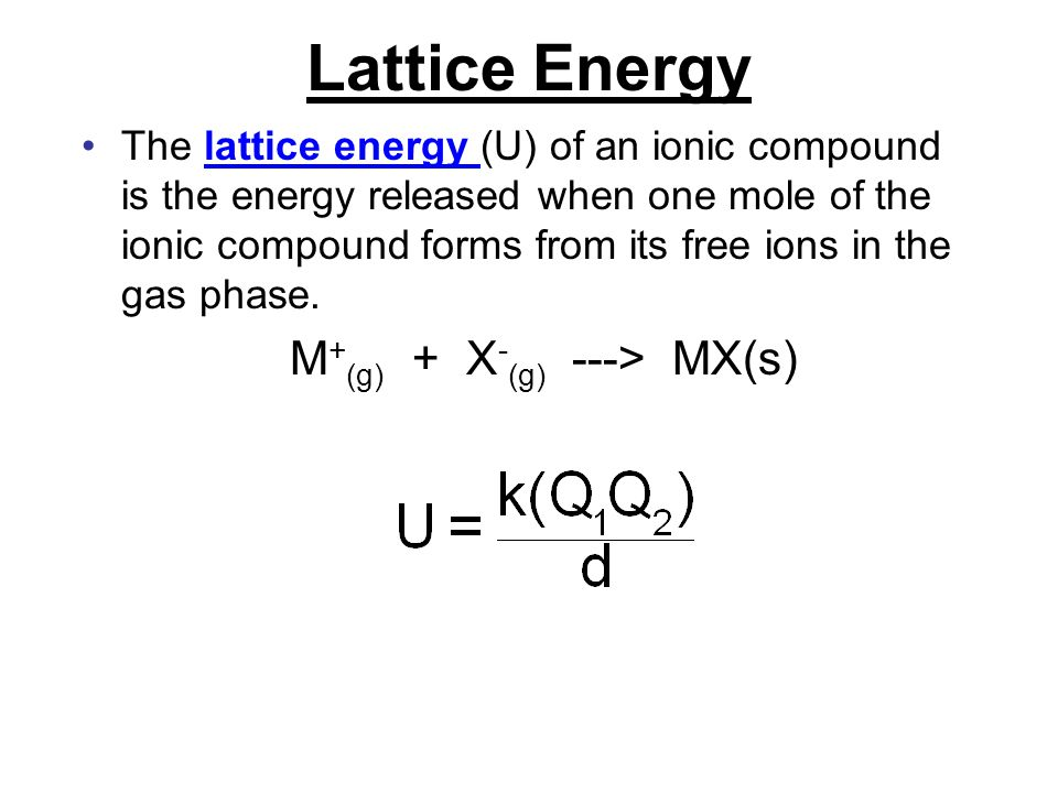 Lattice Energy M+(g) + X-(g) ---> MX(s)